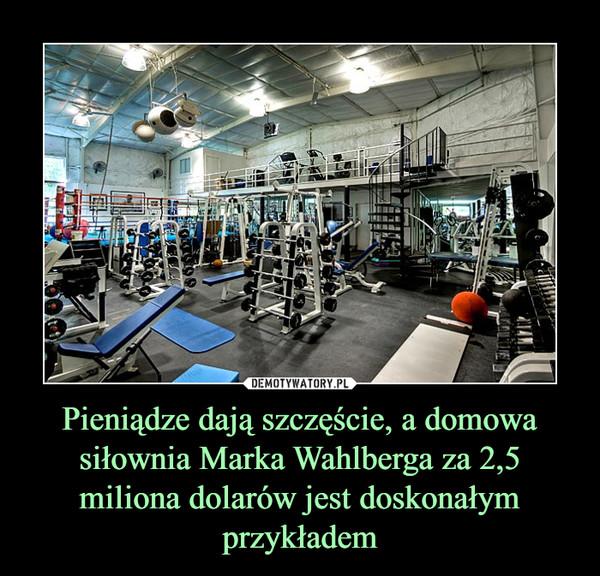 Pieniądze dają szczęście, a domowa siłownia Marka Wahlberga za 2,5 miliona dolarów jest doskonałym przykładem –