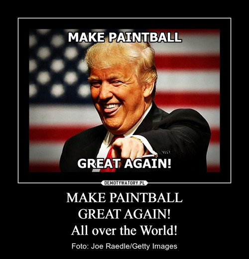 MAKE PAINTBALL GREAT AGAIN! All over the World!