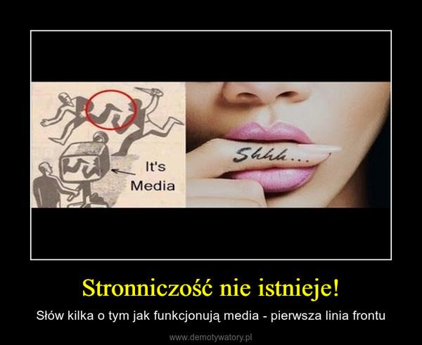 Stronniczość nie istnieje! – Słów kilka o tym jak funkcjonują media - pierwsza linia frontu