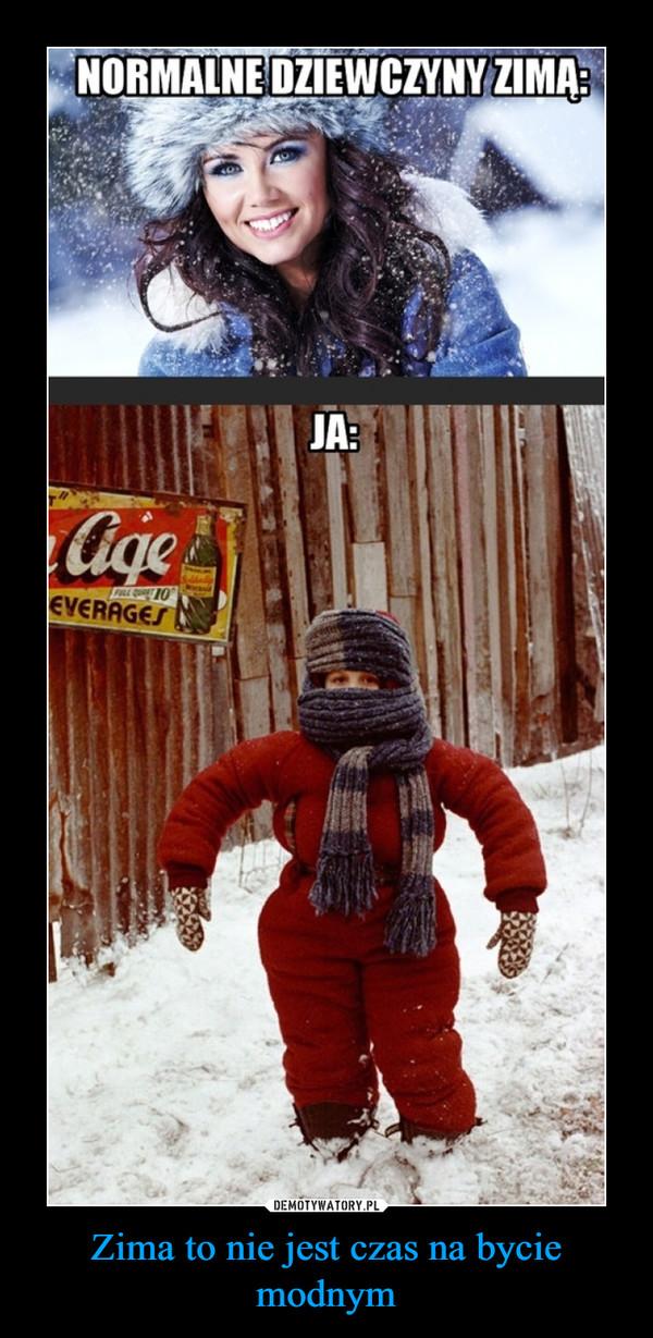 Zima to nie jest czas na bycie modnym –
