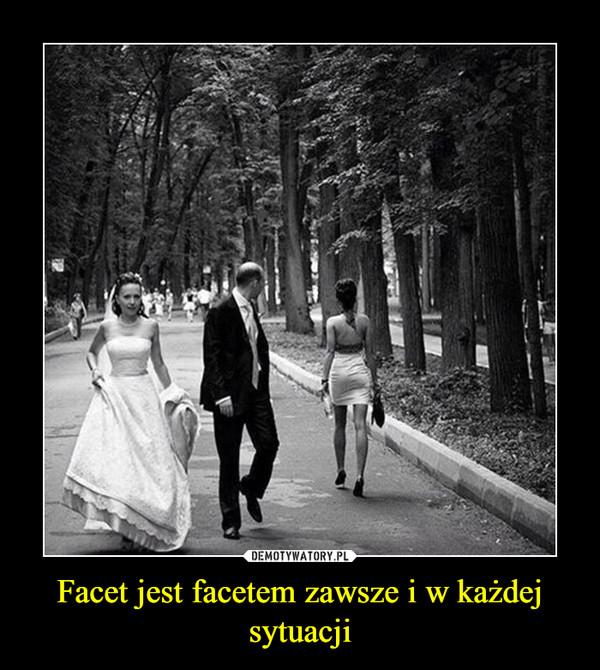 Facet jest facetem zawsze i w każdej sytuacji –