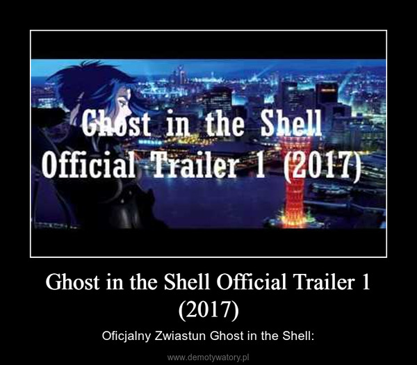 Ghost in the Shell Official Trailer 1 (2017) – Oficjalny Zwiastun Ghost in the Shell: