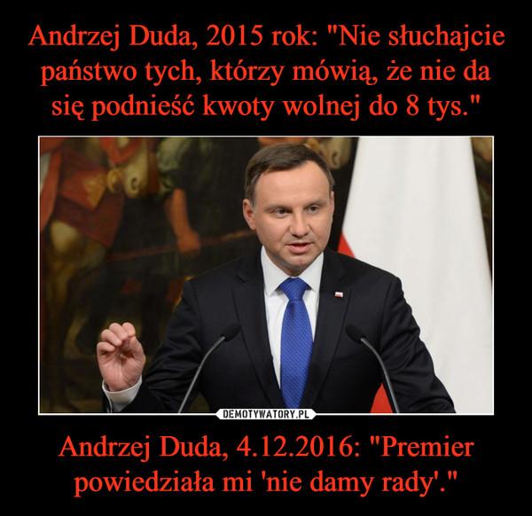 """Andrzej Duda, 4.12.2016: """"Premier powiedziała mi 'nie damy rady'."""" –"""