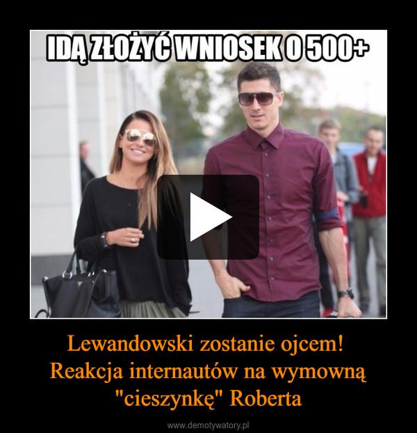 """Lewandowski zostanie ojcem! Reakcja internautów na wymowną """"cieszynkę"""" Roberta –"""