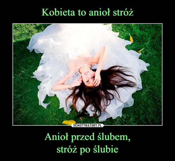 Anioł przed ślubem,stróż po ślubie –
