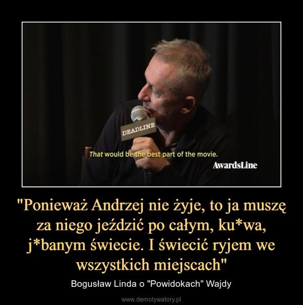 """""""Ponieważ Andrzej nie żyje, to ja muszę za niego jeździć po całym, ku*wa, j*banym świecie. I świecić ryjem we wszystkich miejscach"""" – Bogusław Linda o """"Powidokach"""" Wajdy"""