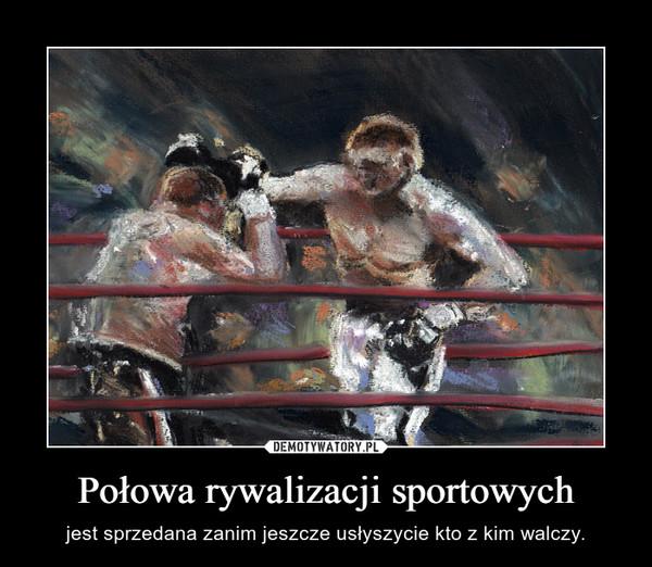 Połowa rywalizacji sportowych – jest sprzedana zanim jeszcze usłyszycie kto z kim walczy.