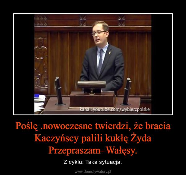 Poślę .nowoczesne twierdzi, że bracia Kaczyńscy palili kukłę Żyda Przepraszam–Wałęsy. – Z cyklu: Taka sytuacja.