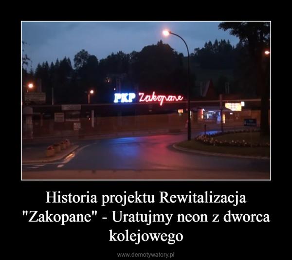 """Historia projektu Rewitalizacja """"Zakopane"""" - Uratujmy neon z dworca kolejowego –"""