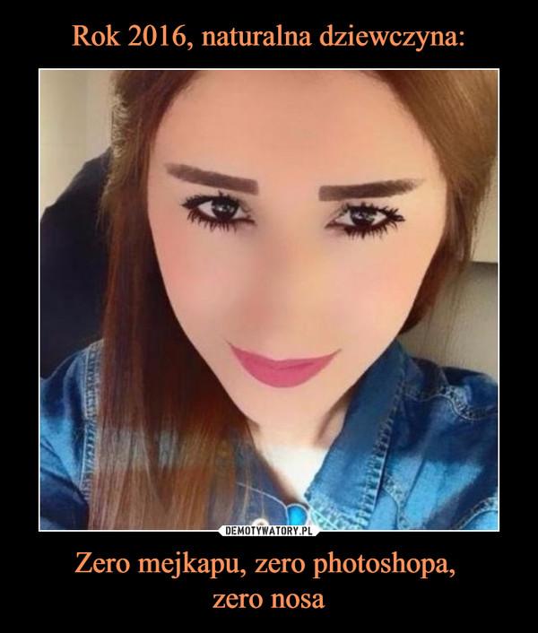 Zero mejkapu, zero photoshopa, zero nosa –