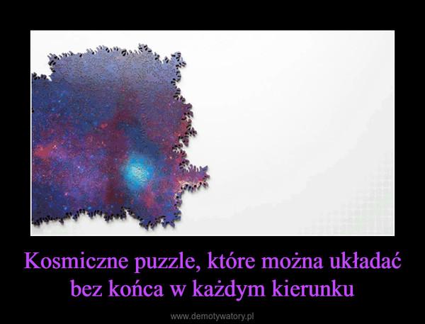 Kosmiczne puzzle, które można układać bez końca w każdym kierunku –