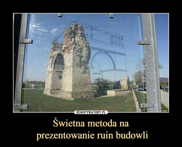 Świetna metoda na prezentowanie ruin budowli –