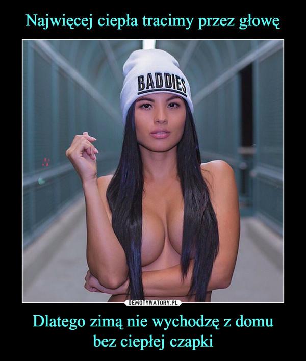 Dlatego zimą nie wychodzę z domubez ciepłej czapki –