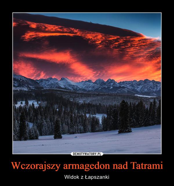 Wczorajszy armagedon nad Tatrami – Widok z Łapszanki