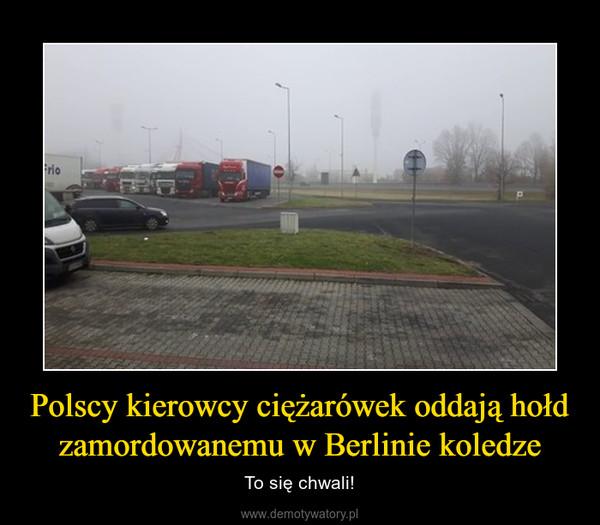 Polscy kierowcy ciężarówek oddają hołd zamordowanemu w Berlinie koledze – To się chwali!