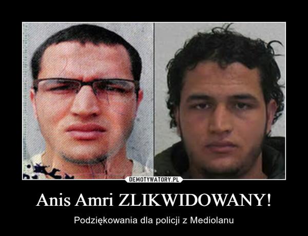 Anis Amri ZLIKWIDOWANY! – Podziękowania dla policji z Mediolanu