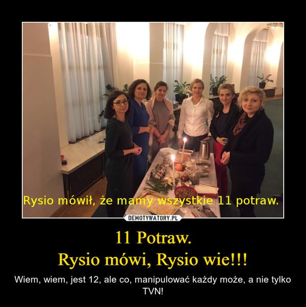 11 Potraw.Rysio mówi, Rysio wie!!! – Wiem, wiem, jest 12, ale co, manipulować każdy może, a nie tylko TVN!