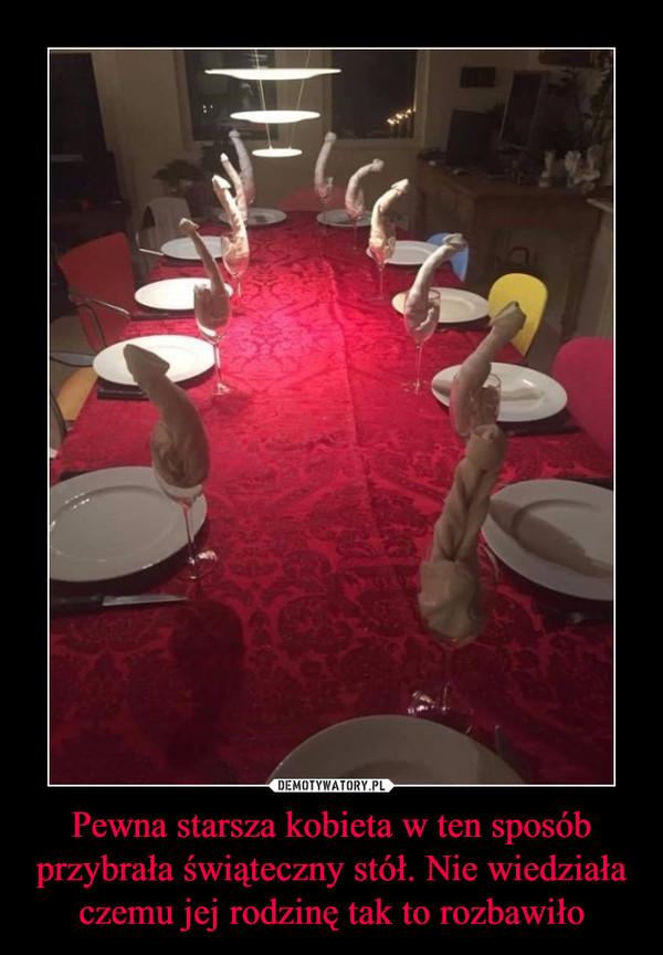 Pewna starsza kobieta w ten sposób przybrała świąteczny stół. Nie wiedziała czemu jej rodzinę tak to rozbawiło –