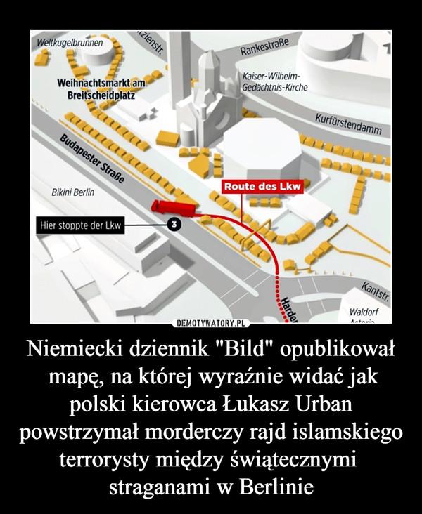 """Niemiecki dziennik """"Bild"""" opublikował mapę, na której wyraźnie widać jak polski kierowca Łukasz Urban powstrzymał morderczy rajd islamskiegoterrorysty między świątecznymi straganami w Berlinie –"""