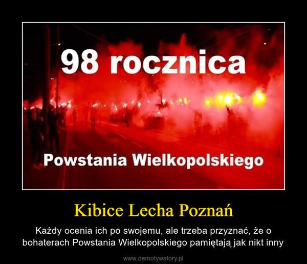 Kibice Lecha Poznań – Każdy ocenia ich po swojemu, ale trzeba przyznać, że o bohaterach Powstania Wielkopolskiego pamiętają jak nikt inny