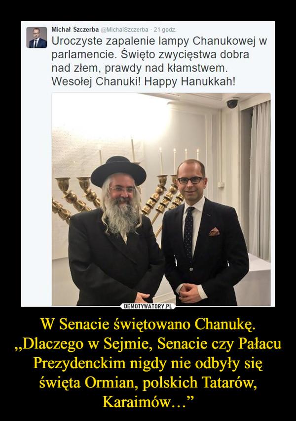 """W Senacie świętowano Chanukę. ,,Dlaczego w Sejmie, Senacie czy Pałacu Prezydenckim nigdy nie odbyły się święta Ormian, polskich Tatarów, Karaimów…"""" –"""