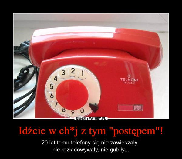 """Idźcie w ch*j z tym """"postępem""""! – 20 lat temu telefony się nie zawieszały, nie rozładowywały, nie gubiły..."""