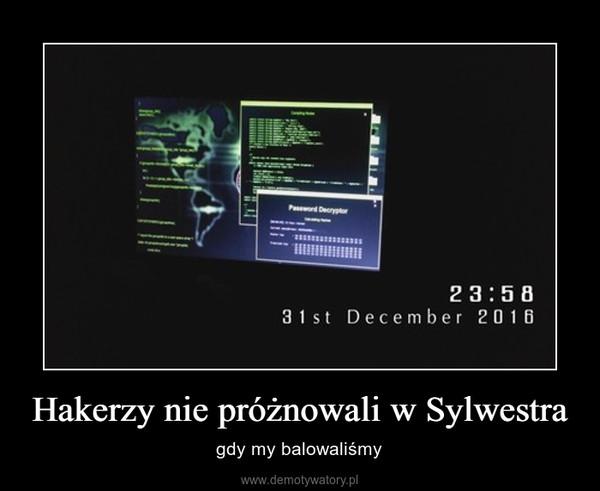 Hakerzy nie próżnowali w Sylwestra – gdy my balowaliśmy