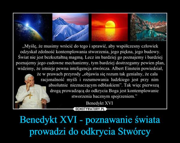 Benedykt XVI - poznawanie świataprowadzi do odkrycia Stwórcy –