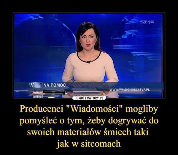 """Producenci """"Wiadomości"""" mogliby pomyśleć o tym, żeby dogrywać do swoich materiałów śmiech taki jak w sitcomach –"""