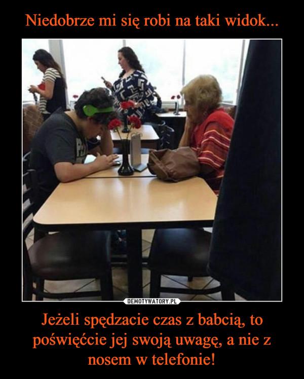 Jeżeli spędzacie czas z babcią, to poświęćcie jej swoją uwagę, a nie z nosem w telefonie! –