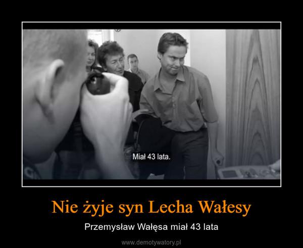 Nie żyje syn Lecha Wałesy – Przemysław Wałęsa miał 43 lata