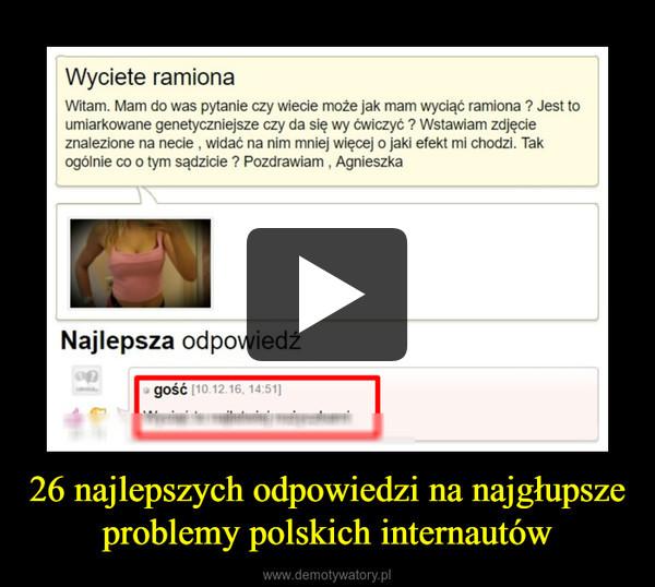 26 najlepszych odpowiedzi na najgłupsze problemy polskich internautów –