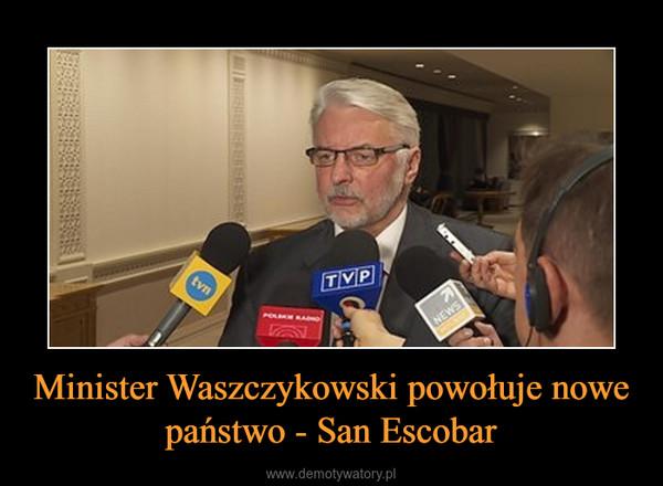 Minister Waszczykowski powołuje nowe państwo - San Escobar –