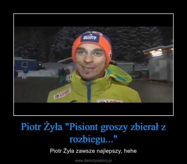 """Piotr Żyła """"Pisiont groszy zbierał z rozbiegu..."""" – Piotr Żyła zawsze najlepszy, hehe"""