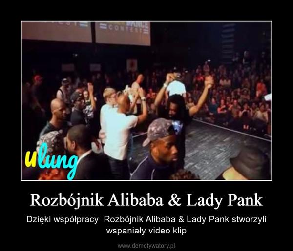 Rozbójnik Alibaba & Lady Pank – Dzięki współpracy  Rozbójnik Alibaba & Lady Pank stworzyli wspaniały video klip