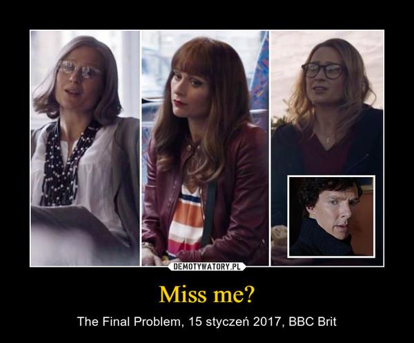 Miss me? – The Final Problem, 15 styczeń 2017, BBC Brit
