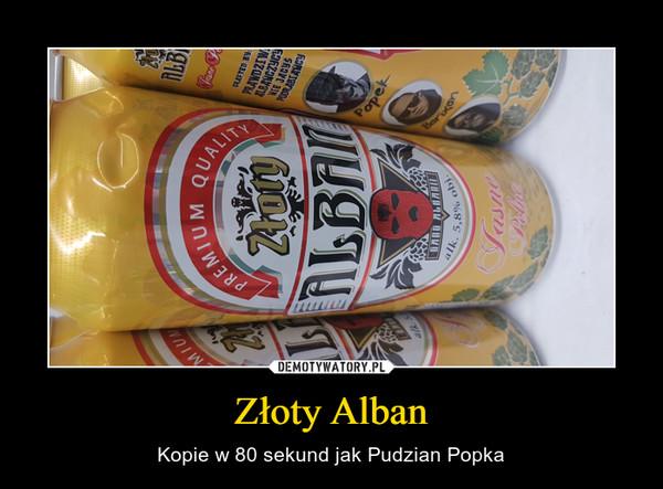 Złoty Alban – Kopie w 80 sekund jak Pudzian Popka