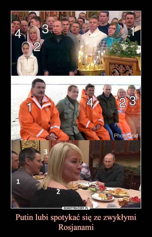 Putin lubi spotykać się ze zwykłymi Rosjanami –