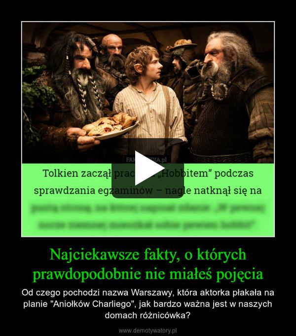 """Najciekawsze fakty, o którychprawdopodobnie nie miałeś pojęcia – Od czego pochodzi nazwa Warszawy, która aktorka płakała na planie """"Aniołków Charliego"""", jak bardzo ważna jest w naszych domach różnicówka?"""
