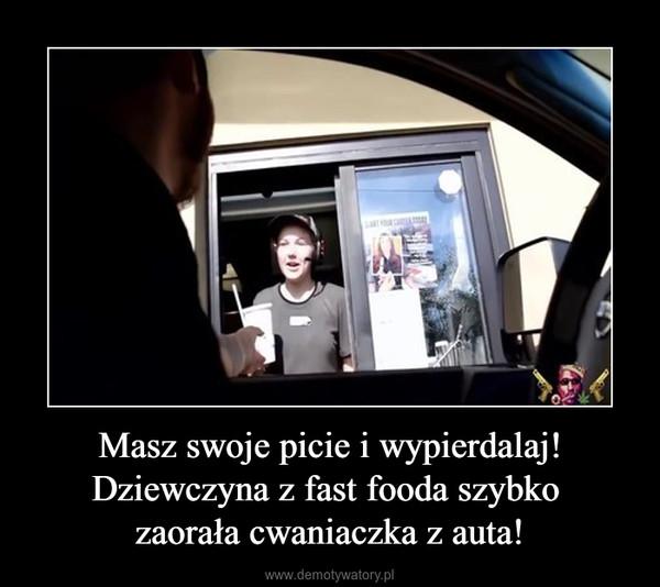 Masz swoje picie i wypierdalaj! Dziewczyna z fast fooda szybko zaorała cwaniaczka z auta! –