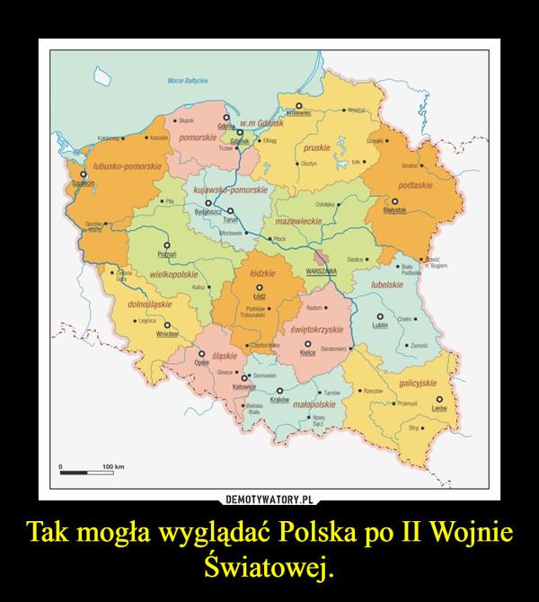 Tak mogła wyglądać Polska po II Wojnie Światowej. –