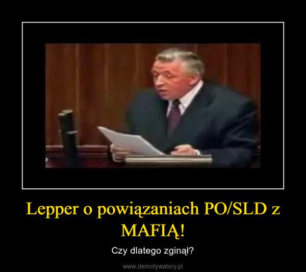 Lepper o powiązaniach PO/SLD z MAFIĄ! – Czy dlatego zginął?