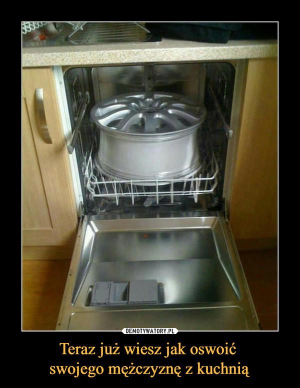Teraz już wiesz jak oswoić swojego mężczyznę z kuchnią –