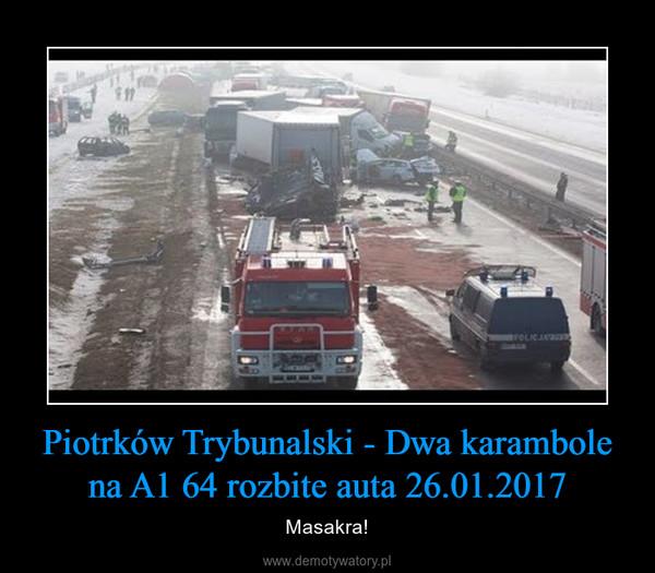 Piotrków Trybunalski - Dwa karambole na A1 64 rozbite auta 26.01.2017 – Masakra!