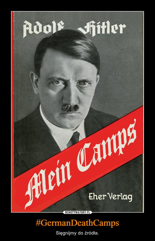 #GermanDeathCamps – Sięgnijmy do źródła.