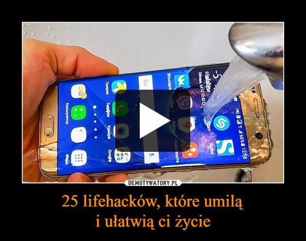 25 lifehacków, które umiląi ułatwią ci życie –