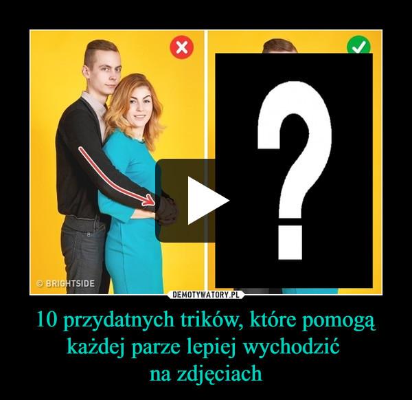 10 przydatnych trików, które pomogą każdej parze lepiej wychodzić na zdjęciach –