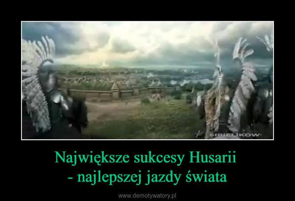 Największe sukcesy Husarii - najlepszej jazdy świata –