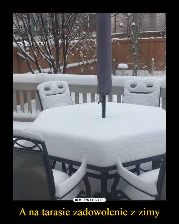 A na tarasie zadowolenie z zimy –