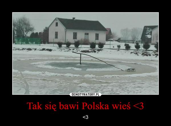 Tak się bawi Polska wieś <3 – <3